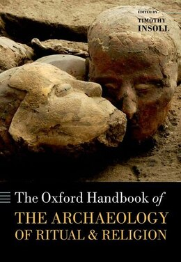 Book The Oxford Handbook of the Archaeology of Ritual and Religion by Timothy Insoll