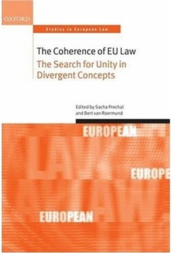 Book The Coherence Of Eu Law: The Search For Unity In Divergent Concepts by Sacha Prechal