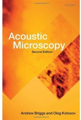 Book Acoustic Microscopy: Second Edition by Andrew Briggs