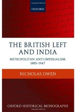 Book The British Left and India: Metropolitan Anti-Imperialism, 1885-1947 by Nicholas Owen