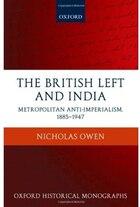 The British Left and India: Metropolitan Anti-Imperialism, 1885-1947