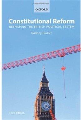 Book Constitutional Reform: Reshaping the British Political System by Rodney Brazier