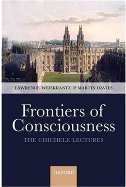 Book Frontiers of Consciousness: The Chichele Lectures by Lawrence Weiskrantz