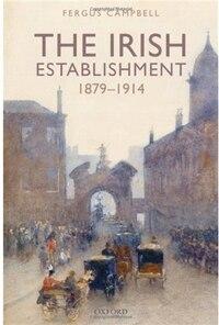 The Irish Establishment 1879-1914