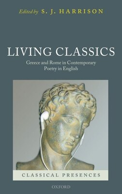 Book Living Classics: Greece And Rome In Contemporary Poetry In English by S. J. Harrison