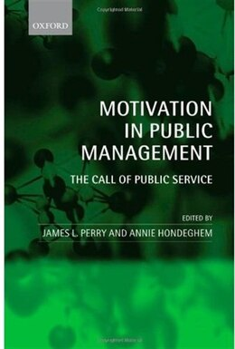Book Motivation in Public Management: The Call of Public Service by James L. Perry