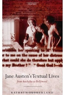 Book Jane Austens Textual Lives: From Aeschylus to Bollywood by Kathryn Sutherland