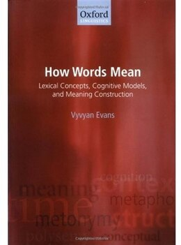 Book How Words Mean: Lexical Concepts, Cognitive Models, and Meaning Construction by Vyvyan Evans