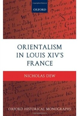 Book Orientalism in Louis XIVs France by Nicholas Dew