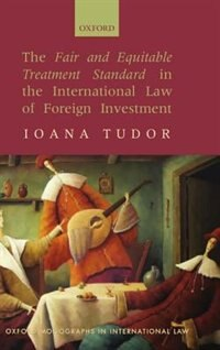 Book The Fair and Equitable Treatment Standard in International Foreign Investment Law by Ioana Tudor