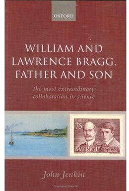 Book William and Lawrence Bragg, Father and Son: The Most Extraordinary Collaboration in Science by John Jenkin