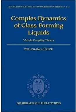 Book Complex Dynamics of Glass-Forming Liquids: A Mode-Coupling Theory by Wolfgang Gotze