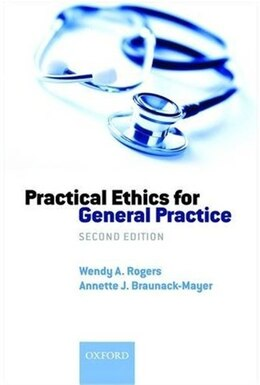 Book Practical Ethics for General Practice by Wendy A Rogers