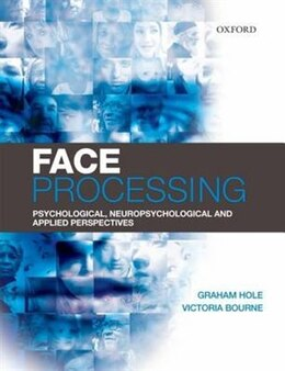 Book Face Processing: Psychological, Neuropsychological, and Applied Perspectives by Graham Hole