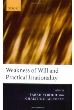 Book Weakness of Will and Practical Irrationality by Sarah Stroud