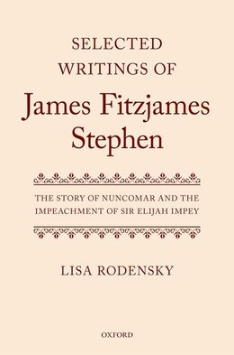 Book Selected Writings of James Fitzjames Stephen: The Story of Nuncomar and the Impeachment of Sir… by Lisa Rodensky