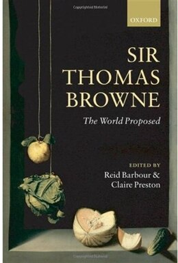 Book Sir Thomas Browne: The World Proposed by Reid Barbour
