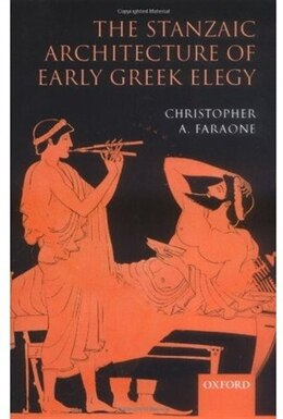 Book The Stanzaic Architecture of Early Greek Elegy by Christopher A. Faraone