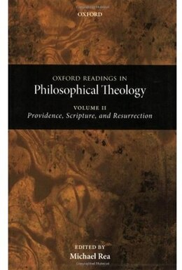 Book Oxford Readings in Philosophical Theology: Volume 2: Providence, Scripture, and Resurrection by Michael C. Rea