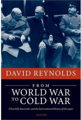 Book From World War to Cold War: Churchill, Roosevelt, and the International History of the 1940s by DAVID REYNOLDS