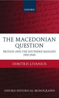 Book The Macedonian Question: Britain and the Southern Balkans 1939-1949 by Dimitris Livanios