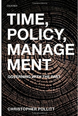 Book Time, Policy, Management: Governing with the Past by Christopher Pollitt
