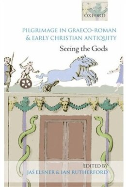 Book Pilgrimage in Graeco-Roman and Early Christian Antiquity: Seeing the Gods by Jas Elsner