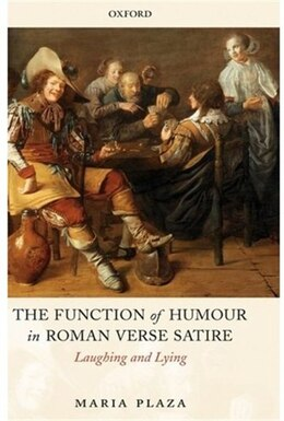 Book The Function of Humour in Roman Verse Satire: Laughing and Lying by Maria Plaza