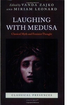 Book Laughing with Medusa: Classical Myth and Feminist Thought by Vanda Zajko