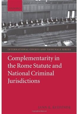 Book Complementarity in the Rome Statute and National Criminal Jurisdictions by Jann Kleffner