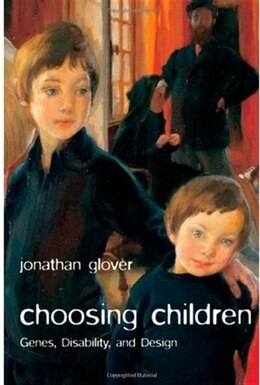 Book Choosing Children: Genes, Disability, and Design by Jonathan Glover