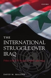 Book The International Struggle Over Iraq: Politics in the UN Security Council 1980-2005 by David M. Malone