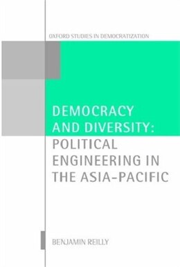 Book Democracy and Diversity: Political Engineering in the Asia-Pacific by Benjamin Reilly