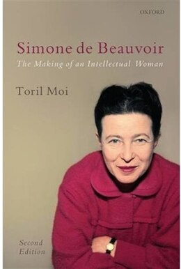 Book Simone de Beauvoir: The Making of an Intellectual Woman by Toril Moi