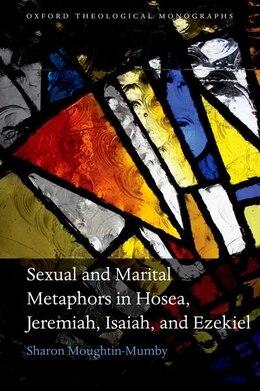 Book Sexual and Marital metaphors in Hosea, Jeremiah, Isaiah, and Ezekiel by Sharon Moughtin-Mumby