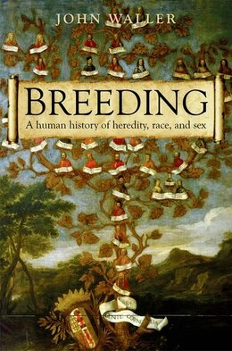 Book Breeding: The human history of heredity, race, and sex by John Waller