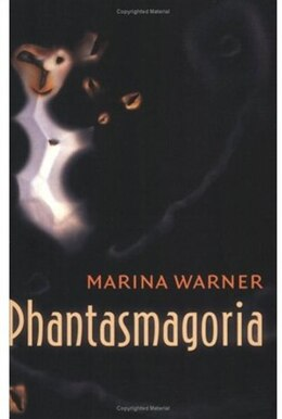 Book Phantasmagoria: Spirit Visions, Metaphors, and Media into the Twenty-first Century by Marina Warner