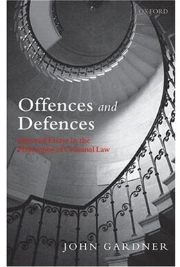 Book Offences and Defences: Selected Essays in the Philosophy of Criminal Law by John Gardner