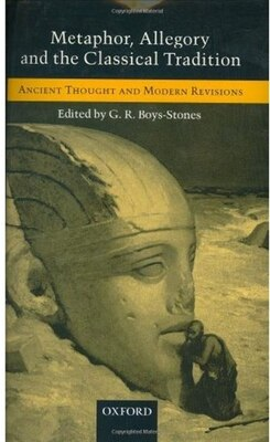 Book Metaphor, Allegory, and the Classical Tradition: Ancient Thought and Modern Revisions by G. R. Boys-Stones