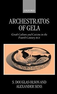 Book Archestratos of Gela: Greek Culture and Cuisine in the Fourth Century BC: Text, Translation, and… by S. Douglas Olson