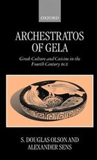 Archestratos of Gela: Greek Culture and Cuisine in the Fourth Century BC: Text, Translation, and…