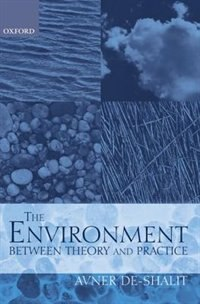Book The Environment Between Theory and Practice by Avner De-shalit