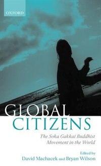 Book Global Citizens: The Soka Gakkai Buddhist Movement in the World by David Machacek