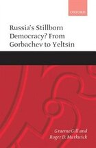 Russias Stillborn Democracy?: From Gorbachev to Yeltsin