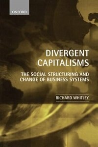 Book Divergent Capitalisms: The Social Structuring and Change of Business Systems by Richard Whitley