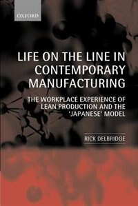 Book Life on the Line in Contemporary Manufacturing: The Workplace Experience of Lean Production and the… by Rick Delbridge
