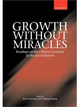 Book Growth without Miracles: Readings on the Chinese Economy in the Era of Reform by Ross Garnaut