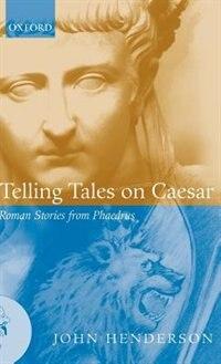 Book Telling Tales on Caesar: Roman Stories from Phaedrus by John Henderson