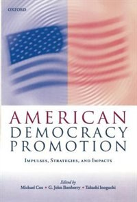 Book American Democracy Promotion: Impulses, Strategies, and Impacts by Michael Cox