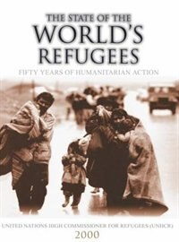 Book The State of the Worlds Refugees 2000: Fifty Years of Humanitarian Action by United Nations High Commissioner for Refugees